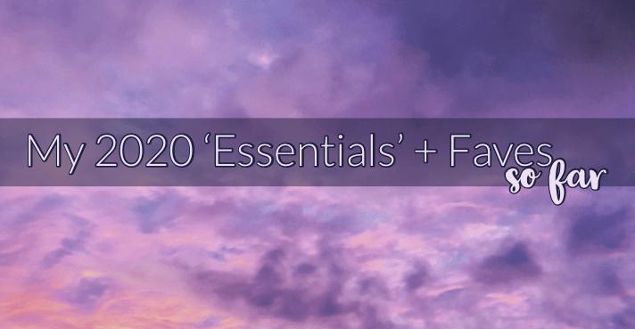 My 2020 'Essentials' +Favorites